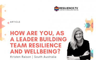 How are you, as a leader building team resilience and wellbeing?